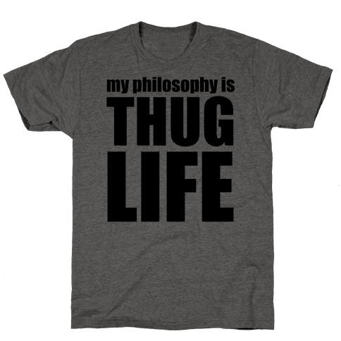 My Philosophy is Thug Life