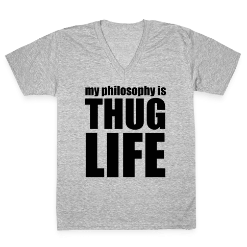 My Philosophy is Thug Life V-Neck Tee Shirt