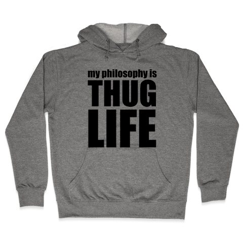 My Philosophy is Thug Life Hooded Sweatshirt