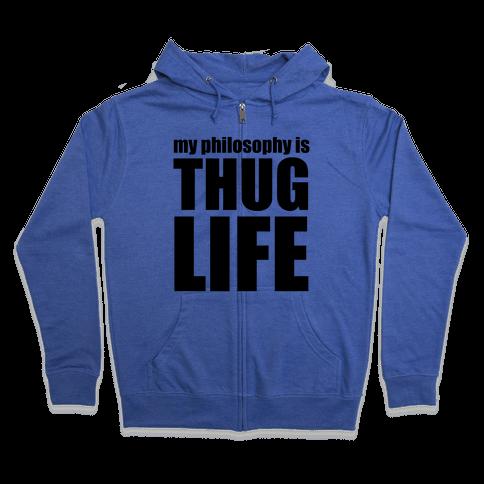 My Philosophy is Thug Life Zip Hoodie