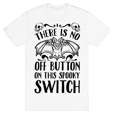 There Is No Off Button on This Spooky Switch Mens T-Shirt