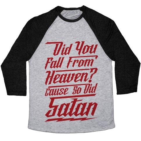 Did You Fall From Heaven Cause So Did Satan Baseball Tee