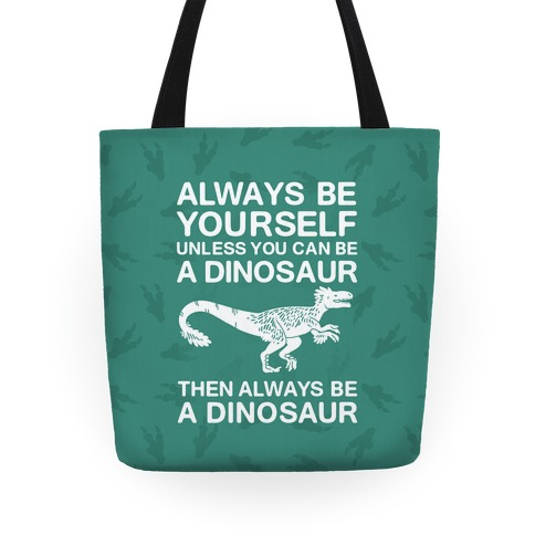 Always Be Yourself, Unless You Can Be A Dinosaur Tote
