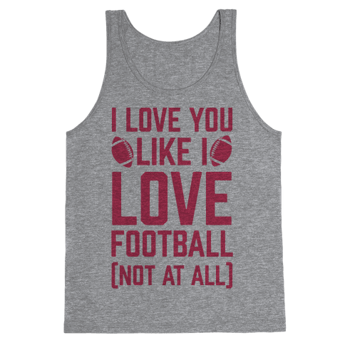 I Love You Like I Love Football (Not At All) Tank Top