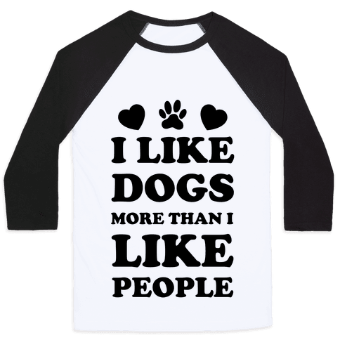 I Like Dogs More Than I Like People Baseball Tee