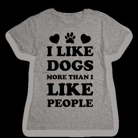 I Like Dogs More Than I Like People Womens T-Shirt