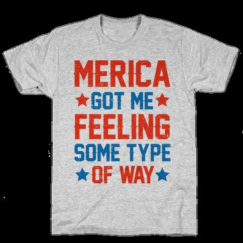 'Merica Got Me Feeling Some Type Of Way Mens T-Shirt