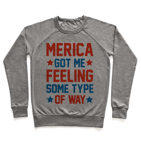 'Merica Got Me Feeling Some Type Of Way Pullover
