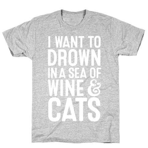 I Want To Drown In A Sea Of Wine & Cats Mens T-Shirt