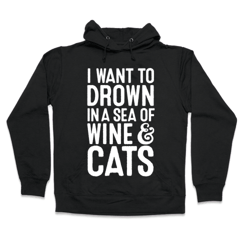 I Want To Drown In A Sea Of Wine & Cats Hooded Sweatshirt