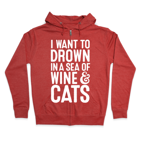 I Want To Drown In A Sea Of Wine & Cats Zip Hoodie