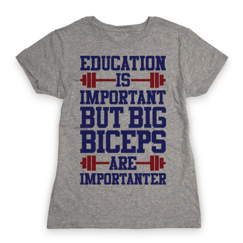 Big Biceps Are Importanter Womens T-Shirt