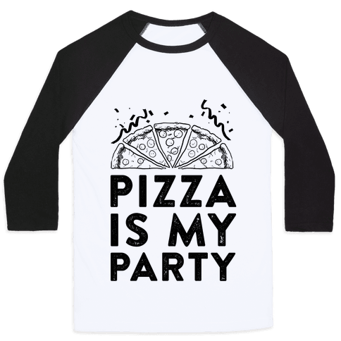 Pizza Is My Party Baseball Tee