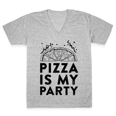 Pizza Is My Party V-Neck Tee Shirt