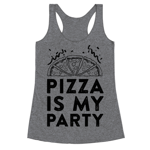 Pizza Is My Party Racerback Tank Top