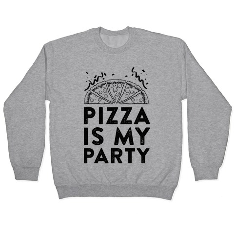 Pizza Is My Party Pullover