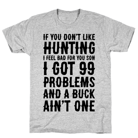 I Got 99 Problems And A Buck Ain't One