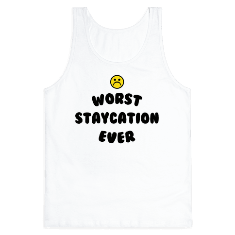 Worst Staycation Ever Tank Top
