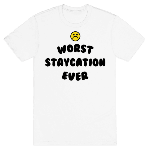 Worst Staycation Ever Mens T-Shirt