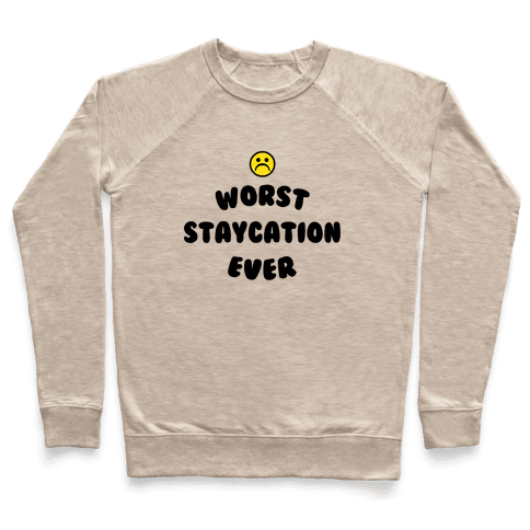 Worst Staycation Ever Pullover