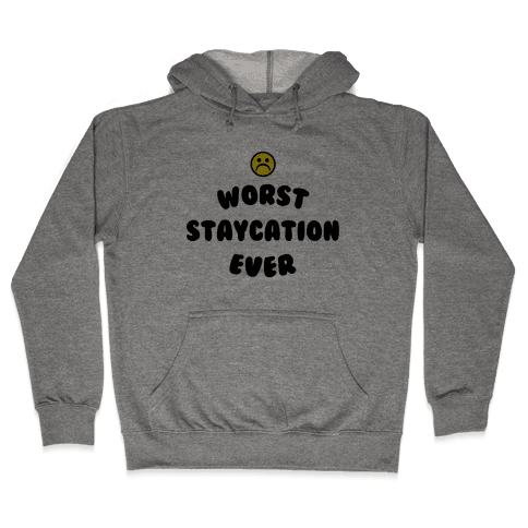 Worst Staycation Ever Hooded Sweatshirt