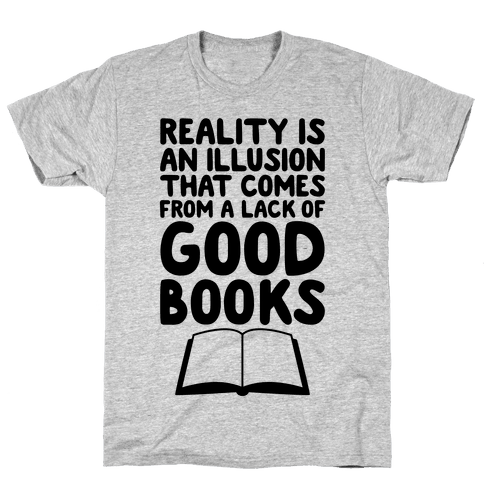 Reality Is An Illusion That Comes From A Lack Of Good Books Mens T-Shirt
