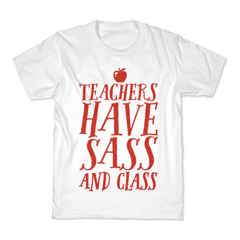 Teachers Have Sass and Class Kids T-Shirt