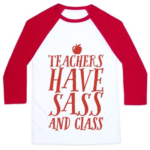 Teachers Have Sass and Class Baseball Tee