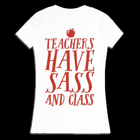 Teachers Have Sass and Class Womens T-Shirt