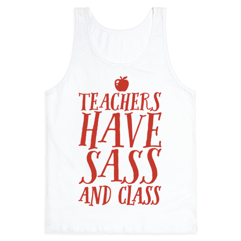Teachers Have Sass and Class Tank Top