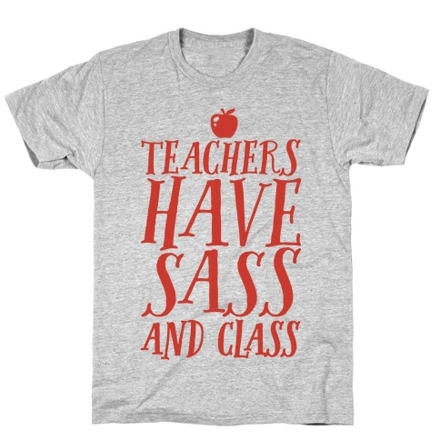 Teachers Have Sass and Class T-Shirt