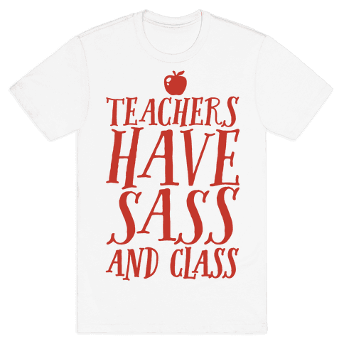 Teachers Have Sass and Class Mens T-Shirt
