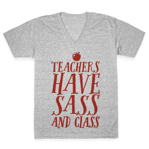 Teachers Have Sass and Class V-Neck Tee Shirt