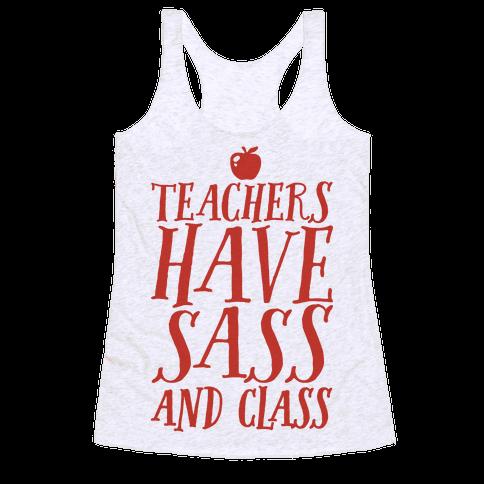 Teachers Have Sass and Class Racerback Tank Top