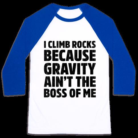 I Climb Rocks Because Gravity Ain't The Boss Of Me Baseball Tee