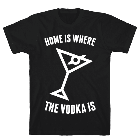 Home Is Where The Vodka Is Mens T-Shirt