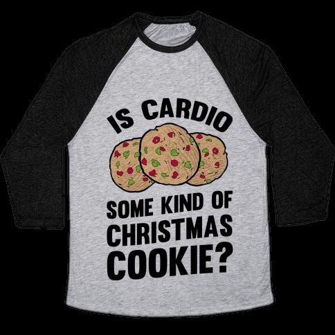 Is Cardio Some Kind Of Christmas Cookie? Baseball Tee