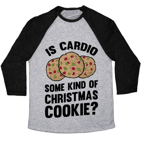 Is Cardio Some Kind Of Christmas Cookie? Baseball Tee
