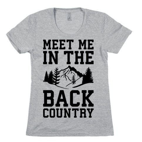 Meet Me In The Backcountry Womens T-Shirt