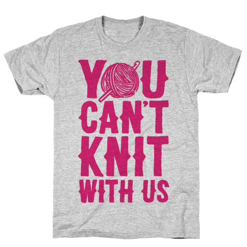 You Can't Knit With Us Mens T-Shirt