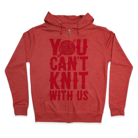 You Can't Knit With Us Zip Hoodie
