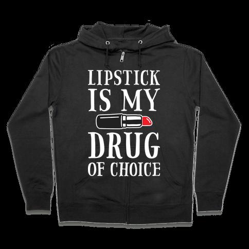 Lipstick Is My Drug Of Choice Zip Hoodie