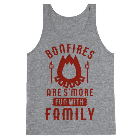 Bonfires Are S'more Fun With Family Tank Top