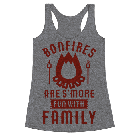 Bonfires Are S'more Fun With Family Racerback Tank Top