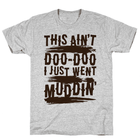 This Ain't Doo-Doo I Just Went Muddin' Mens T-Shirt