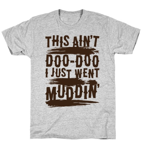 This Ain't Doo-Doo I Just Went Muddin' T-Shirt