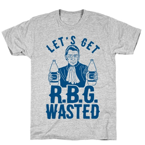 Let's Get R.B.G. Wasted T-Shirt