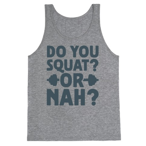 Do You Squat? Or Nah? Tank Top