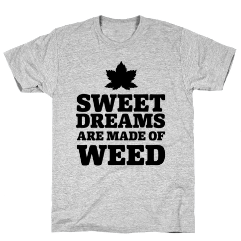 Sweet Dreams are Made of Weed Mens T-Shirt