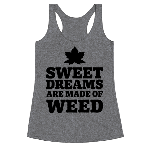 Sweet Dreams are Made of Weed Racerback Tank Top
